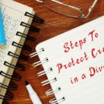 How to Protect Your Credit During a Divorce